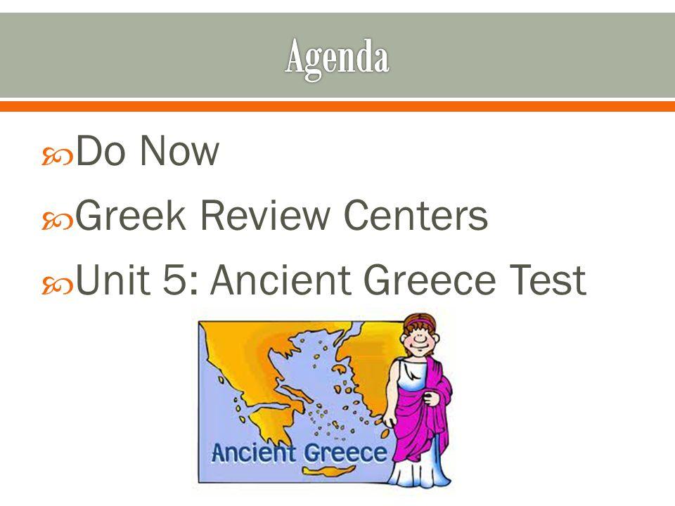  Do Now  Greek Review Centers  Unit 5: Ancient Greece Test