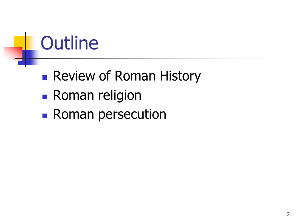 Outline Review of Roman History Roman religion Roman persecution 2