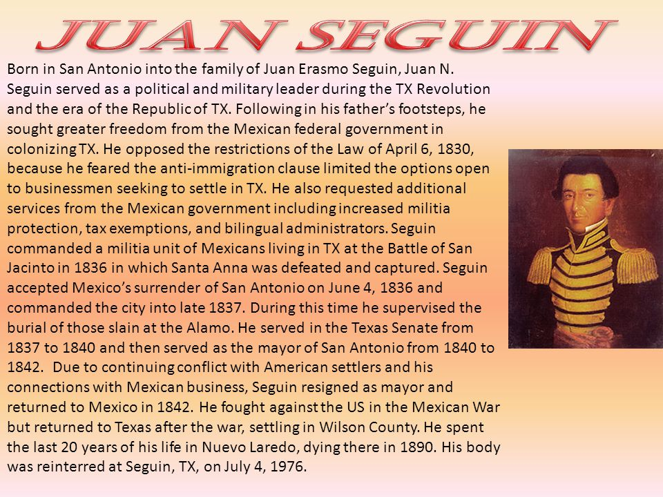 Born in San Antonio into the family of Juan Erasmo Seguin, Juan N.