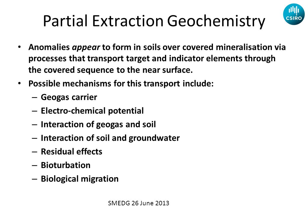 Partial Extraction Geochemistry Anomalies appear to form in soils over covered mineralisation via processes that transport target and indicator elements through the covered sequence to the near surface.