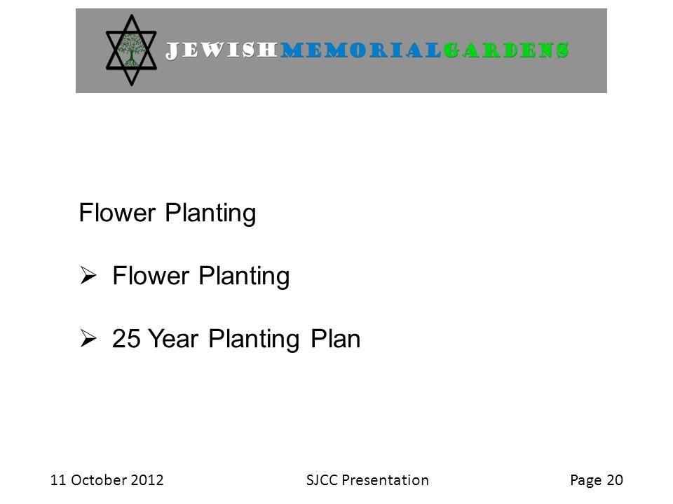11 October 2012SJCC PresentationPage 20 Flower Planting  Flower Planting  25 Year Planting Plan