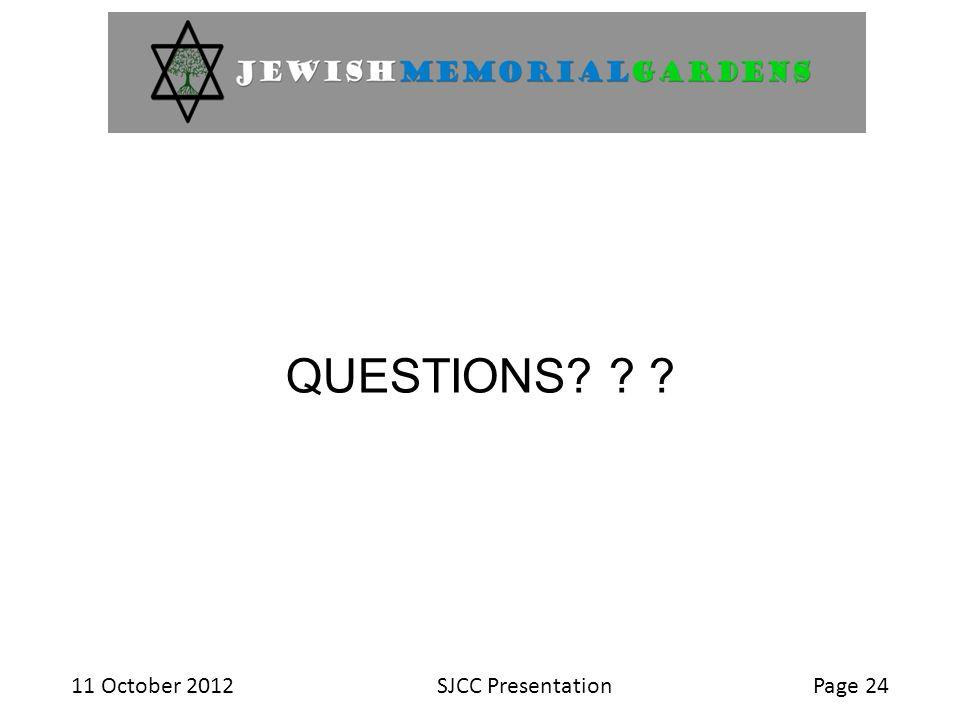 11 October 2012SJCC PresentationPage 24 QUESTIONS? ? ?