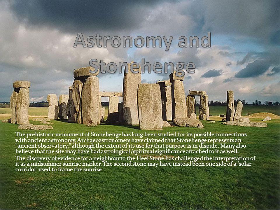 The prehistoric monument of Stonehenge has long been studied for its possible connections with ancient astronomy. Archaeoastronomers have claimed that