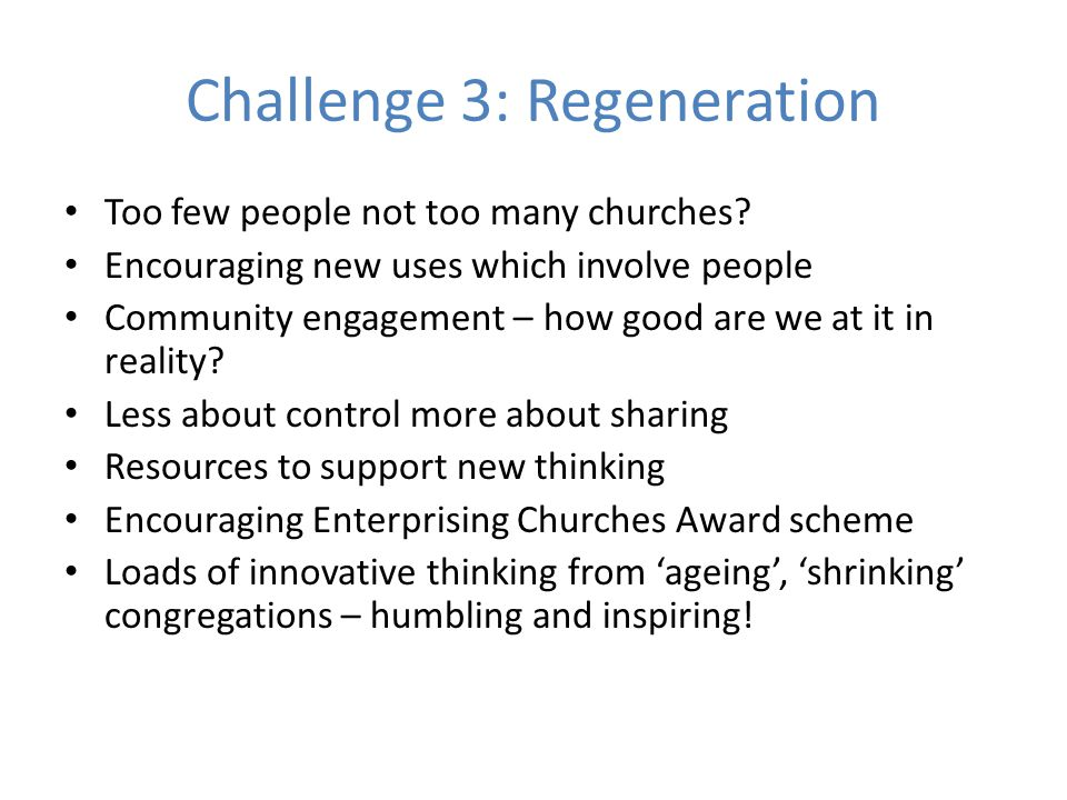Challenge 3: Regeneration Too few people not too many churches.