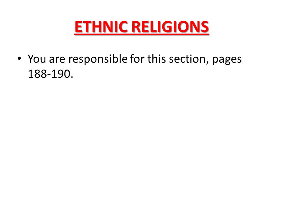 ETHNIC RELIGIONS You are responsible for this section, pages 188-190.