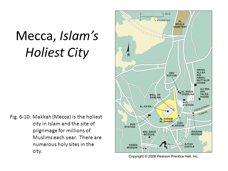 Mecca, Islam's Holiest City Fig. 6-10: Makkah (Mecca) is the holiest city in Islam and the site of pilgrimage for millions of Muslims each year. There