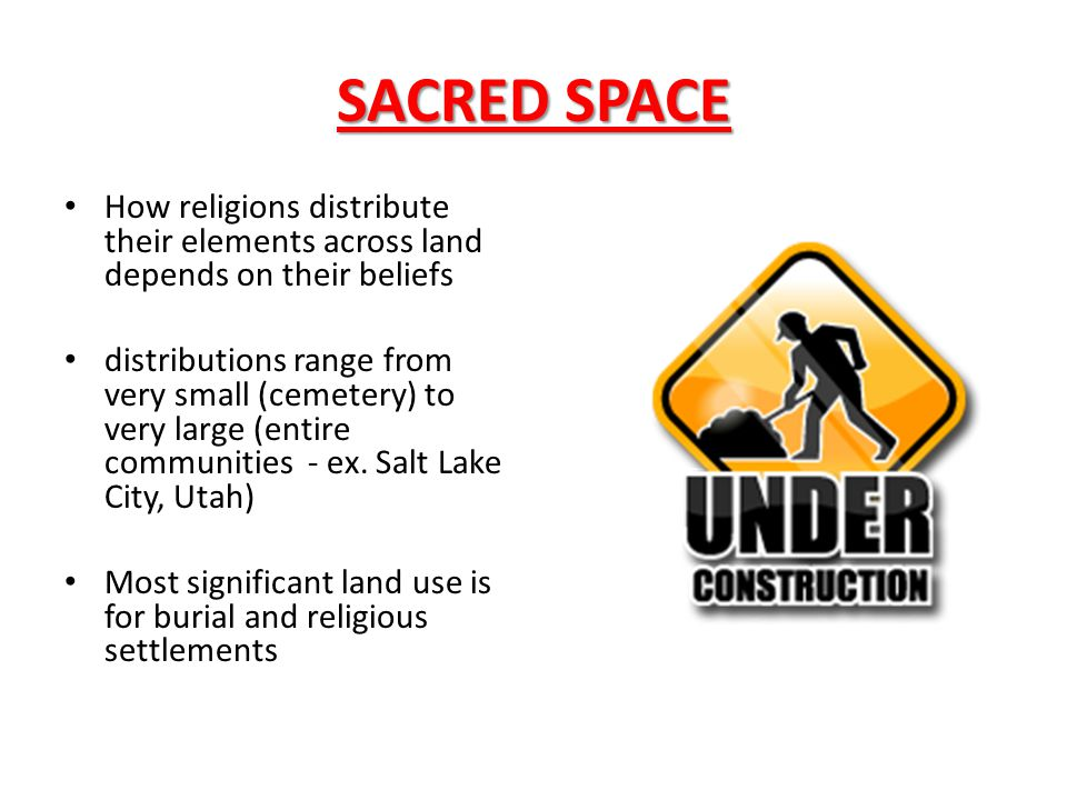 SACRED SPACE How religions distribute their elements across land depends on their beliefs distributions range from very small (cemetery) to very large