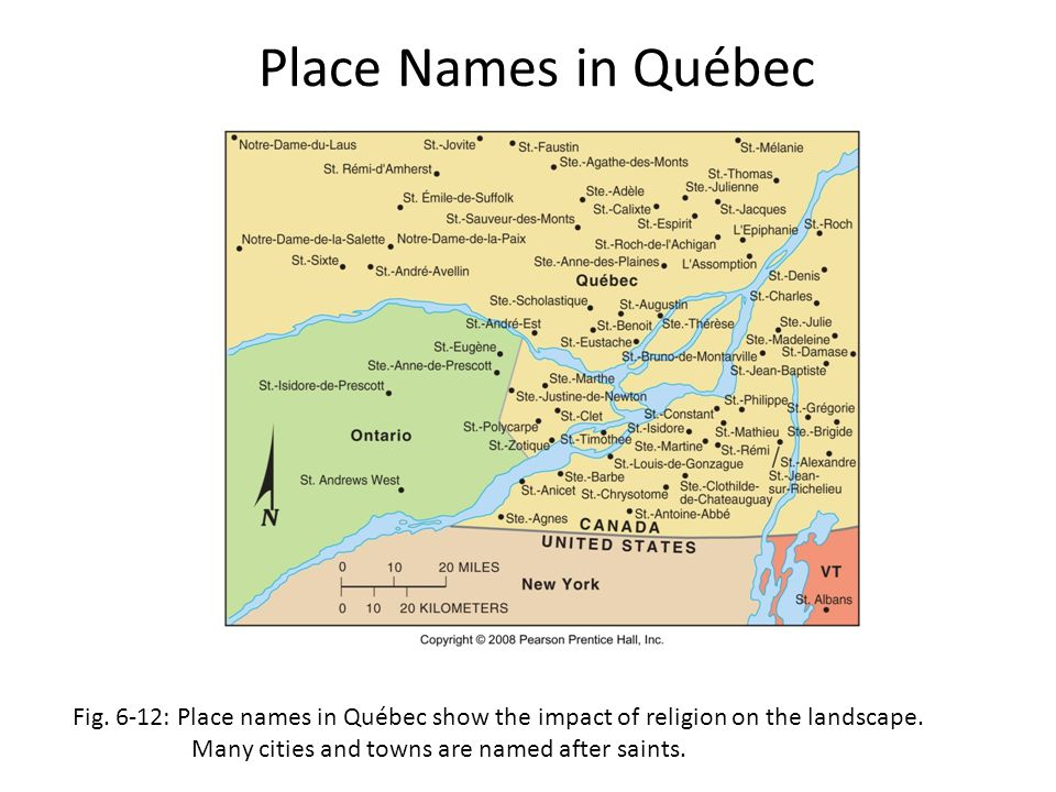 Place Names in Québec Fig. 6-12: Place names in Québec show the impact of religion on the landscape. Many cities and towns are named after saints.