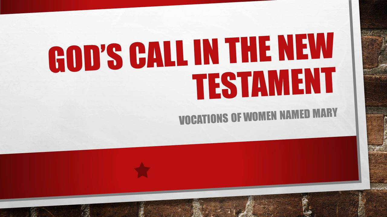 GOD'S CALL IN THE NEW TESTAMENT VOCATIONS OF WOMEN NAMED MARY