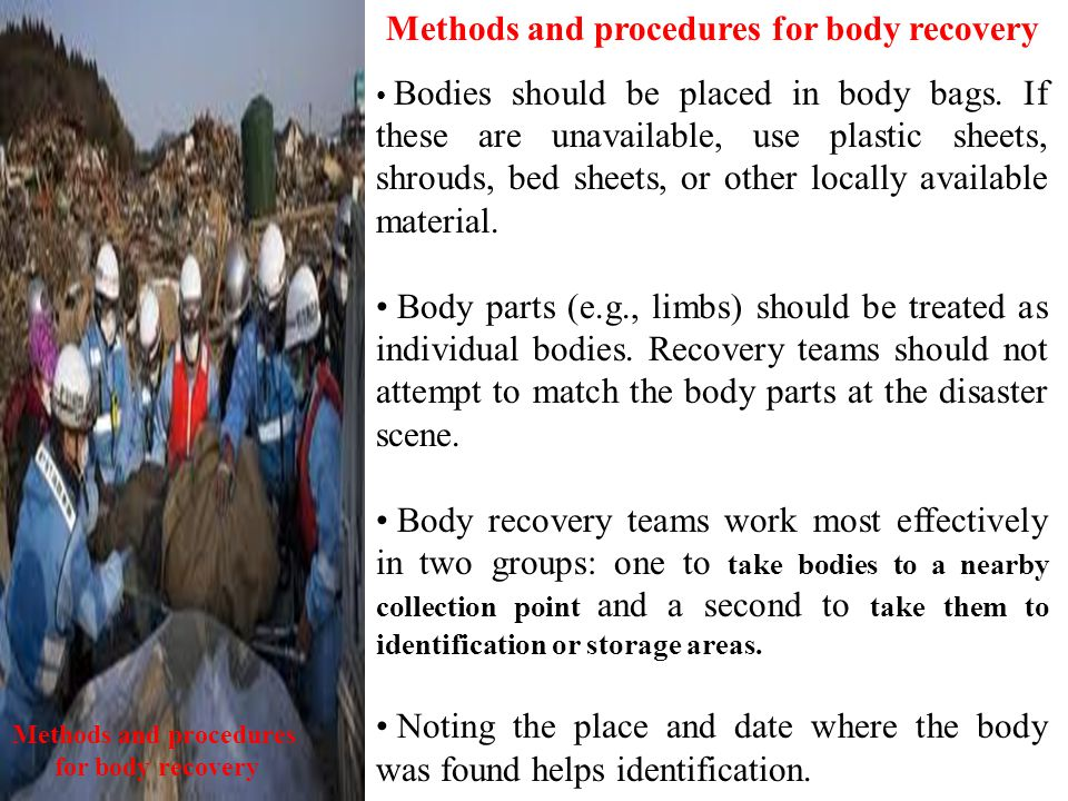 Methods and procedures for body recovery Bodies should be placed in body bags.