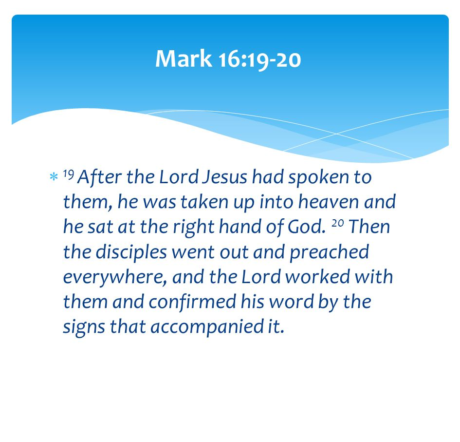  19 After the Lord Jesus had spoken to them, he was taken up into heaven and he sat at the right hand of God.