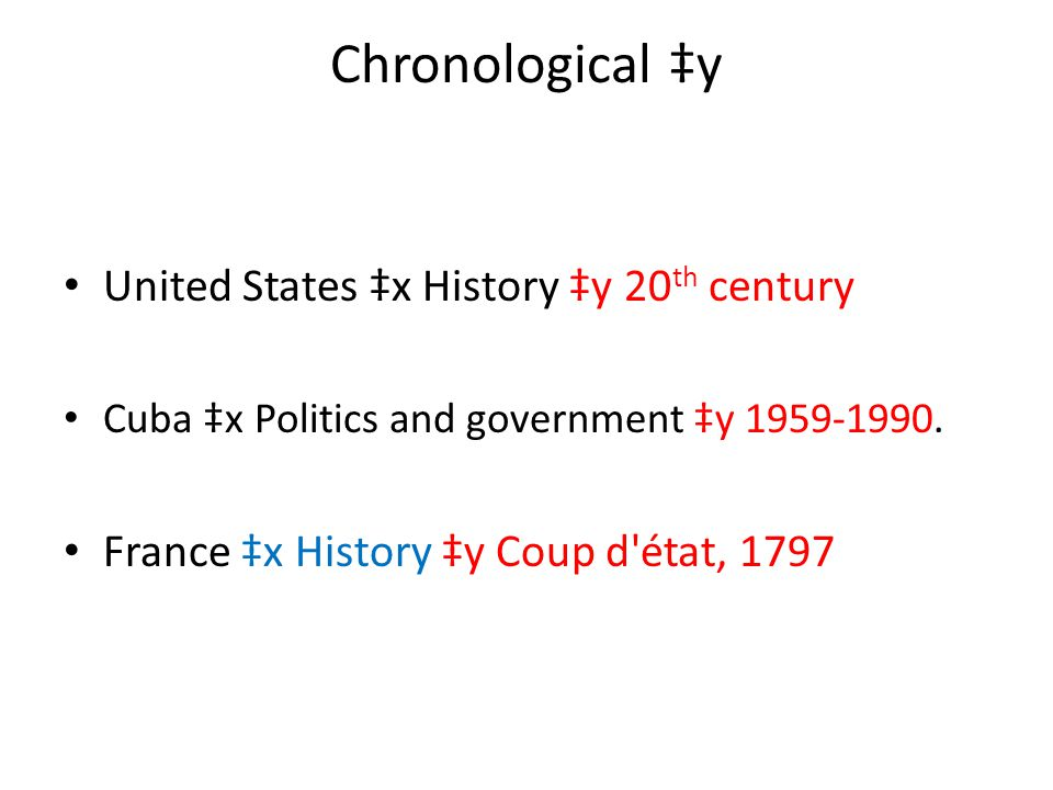 Chronological ‡y United States ‡x History ‡y 20 th century Cuba ‡x Politics and government ‡y 1959-1990. France ‡x History ‡y Coup d'état, 1797
