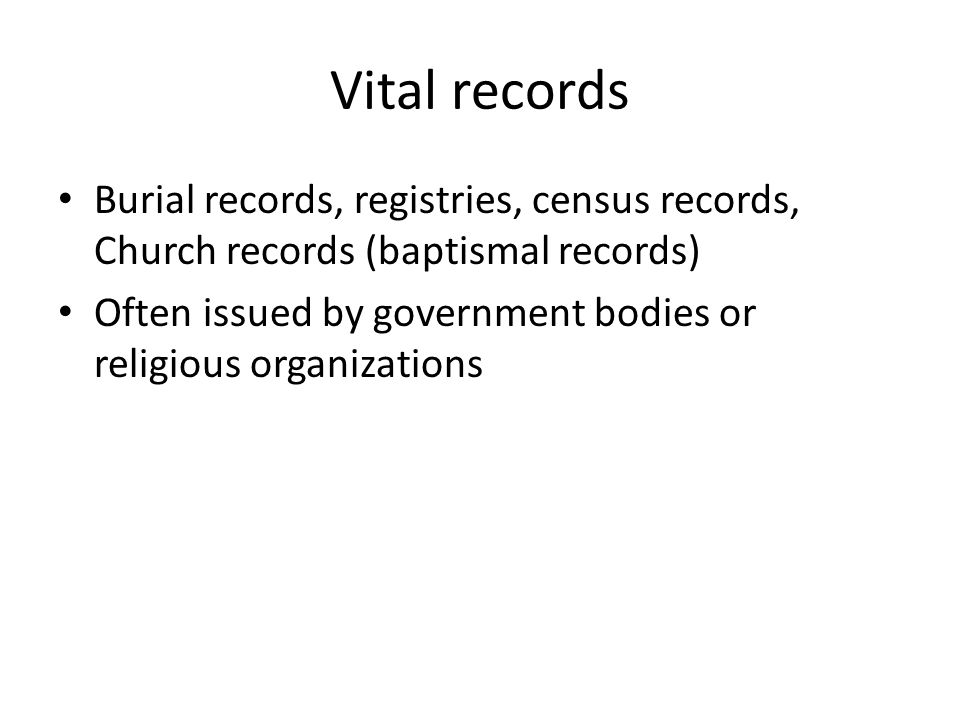 Vital records Burial records, registries, census records, Church records (baptismal records) Often issued by government bodies or religious organizati