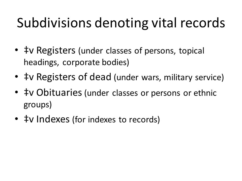 Subdivisions denoting vital records ‡v Registers (under classes of persons, topical headings, corporate bodies) ‡v Registers of dead (under wars, mili
