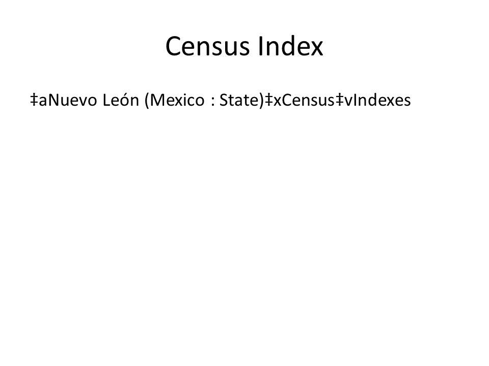 Census Index ‡aNuevo León (Mexico : State)‡xCensus‡vIndexes