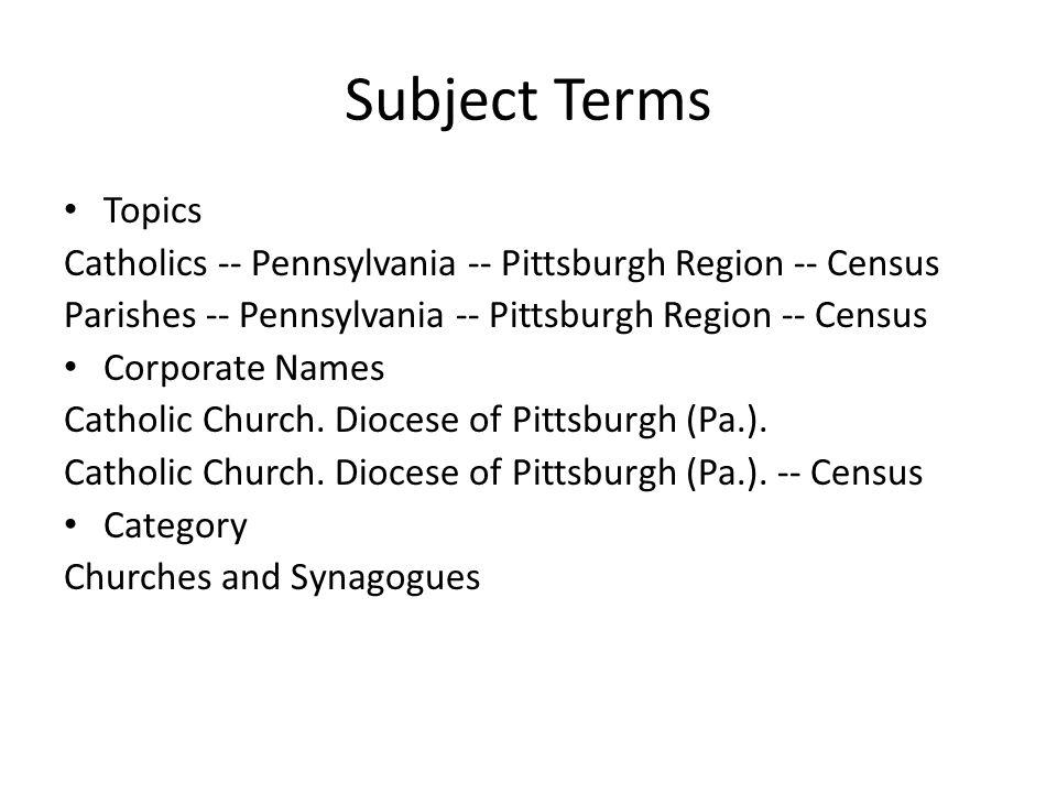 Subject Terms Topics Catholics -- Pennsylvania -- Pittsburgh Region -- Census Parishes -- Pennsylvania -- Pittsburgh Region -- Census Corporate Names Catholic Church.