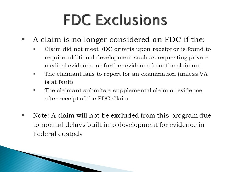 FDC Exclusions  A claim is no longer considered an FDC if the:  Claim did not meet FDC criteria upon receipt or is found to require additional devel