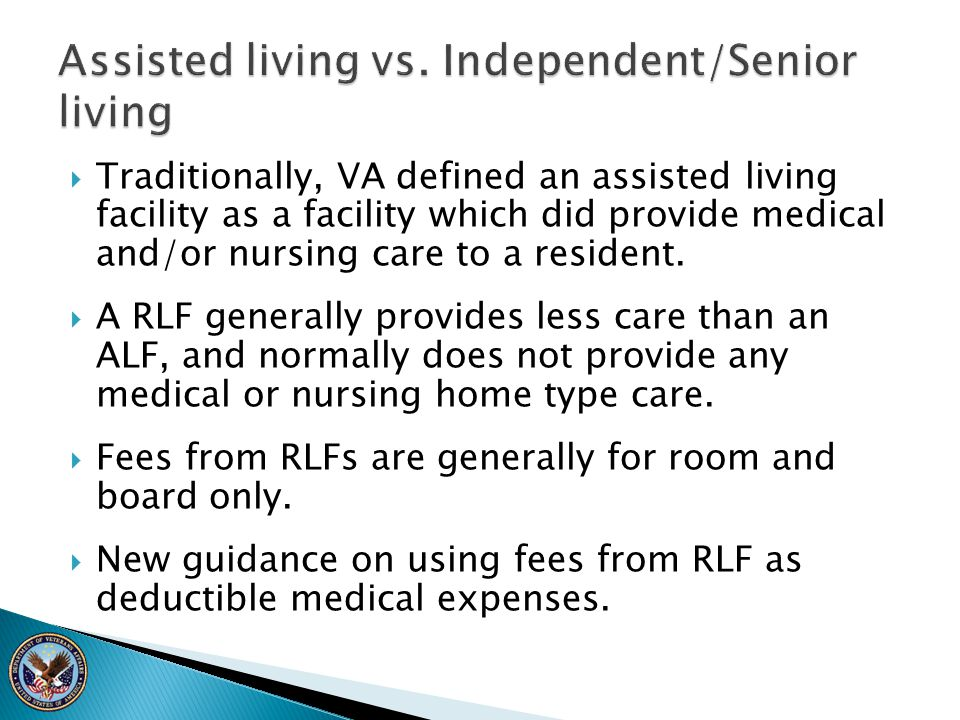  Traditionally, VA defined an assisted living facility as a facility which did provide medical and/or nursing care to a resident.  A RLF generally p