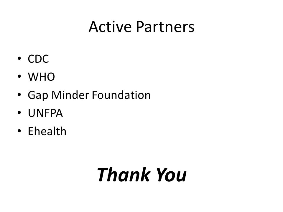 Active Partners CDC WHO Gap Minder Foundation UNFPA Ehealth Thank You