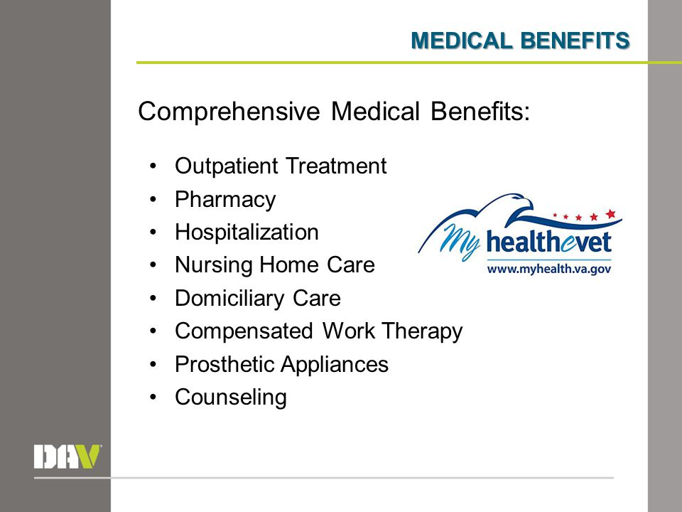 MEDICAL BENEFITS Comprehensive Medical Benefits: Outpatient Treatment Pharmacy Hospitalization Nursing Home Care Domiciliary Care Compensated Work The