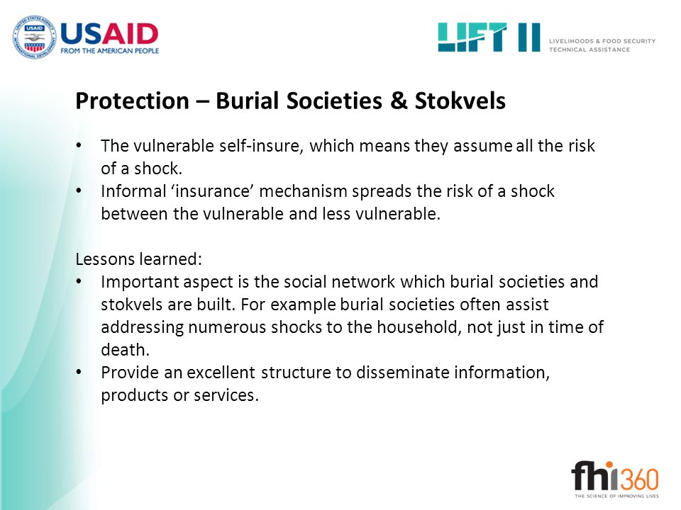 Protection – Burial Societies & Stokvels The vulnerable self-insure, which means they assume all the risk of a shock.