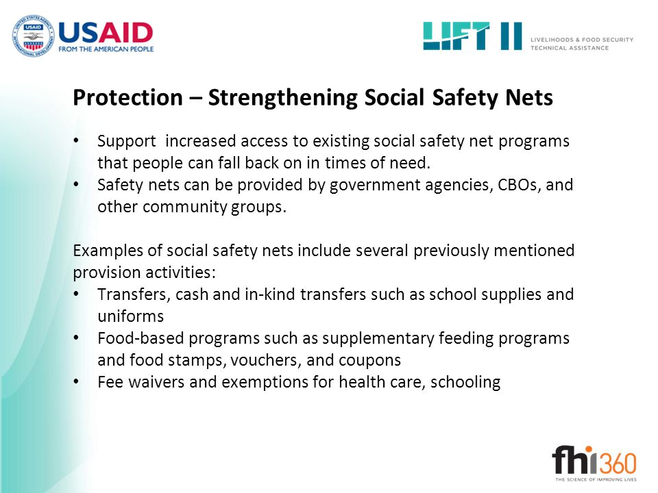 Protection – Strengthening Social Safety Nets Support increased access to existing social safety net programs that people can fall back on in times of need.