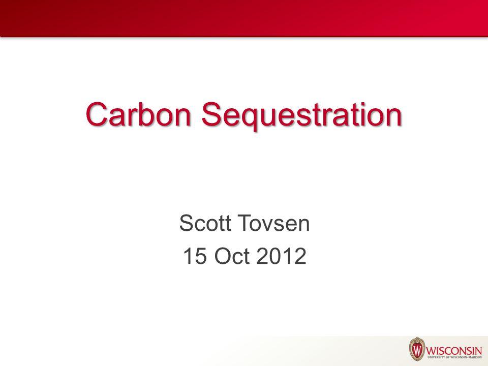Carbon Sequestration Scott Tovsen 15 Oct 2012