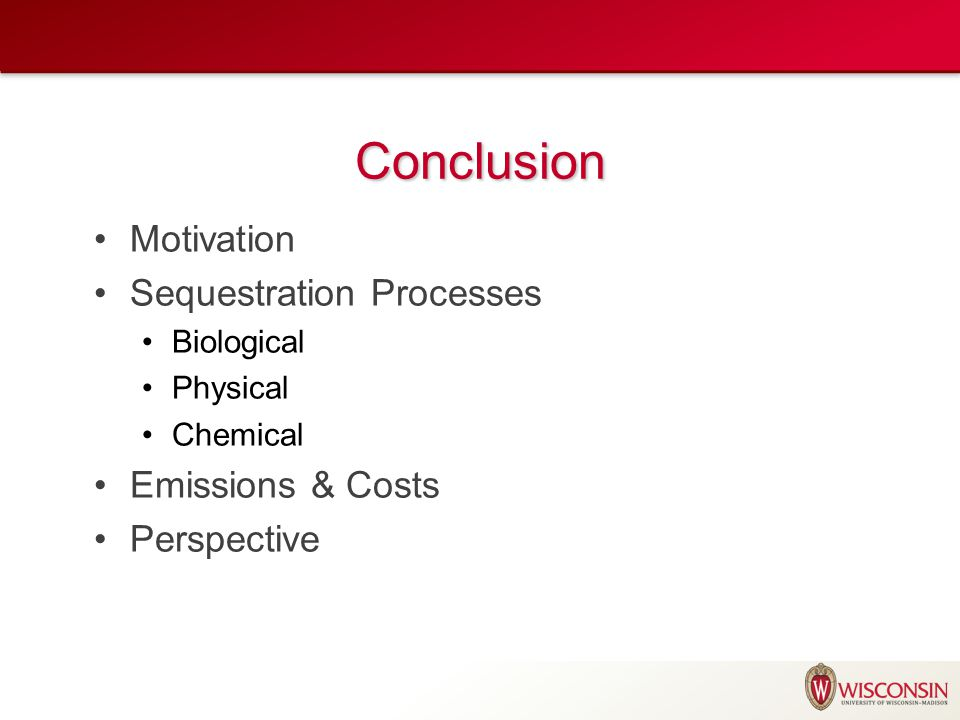Conclusion Motivation Sequestration Processes Biological Physical Chemical Emissions & Costs Perspective