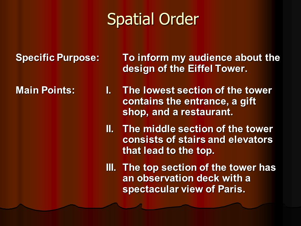 Spatial Order Spatial Order Specific Purpose: To inform my audience about the design of the Eiffel Tower. design of the Eiffel Tower. Main Points: I.