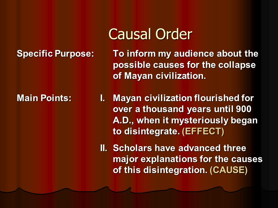 Causal Order Causal Order Specific Purpose: To inform my audience about the possible causes for the collapse possible causes for the collapse of Mayan