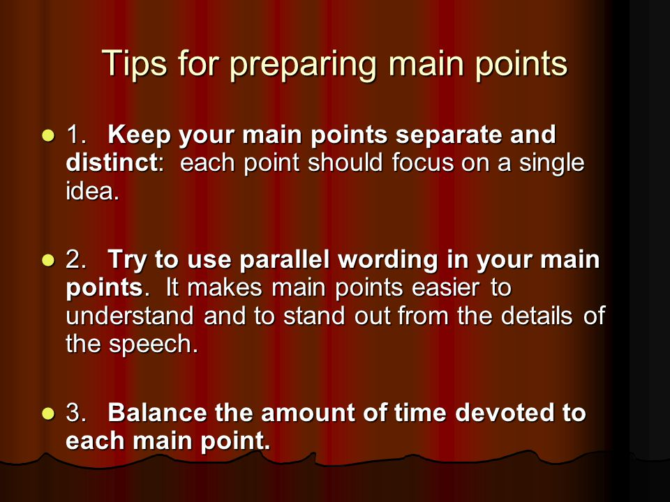 Tips for preparing main points 1.Keep your main points separate and distinct: each point should focus on a single idea. 1.Keep your main points separa