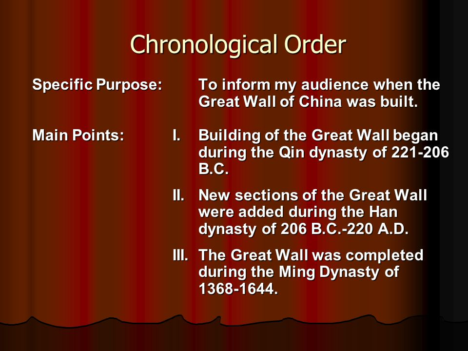Chronological Order Chronological Order Specific Purpose: To inform my audience when the Great Wall of China was built. Great Wall of China was built.