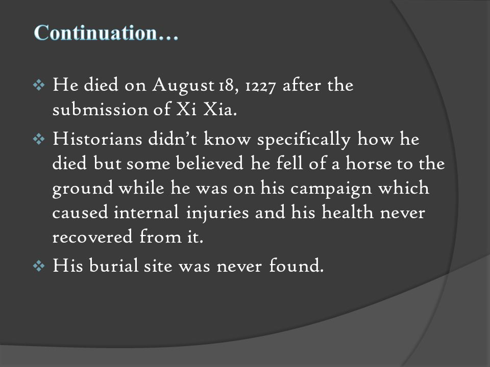  He died on August 18, 1227 after the submission of Xi Xia.