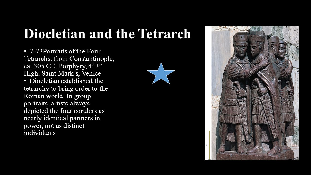 Diocletian and the Tetrarch 7-73Portraits of the Four Tetrarchs, from Constantinople, ca. 305 CE. Porphyry, 4′ 3″ High. Saint Mark's, Venice Diocletia