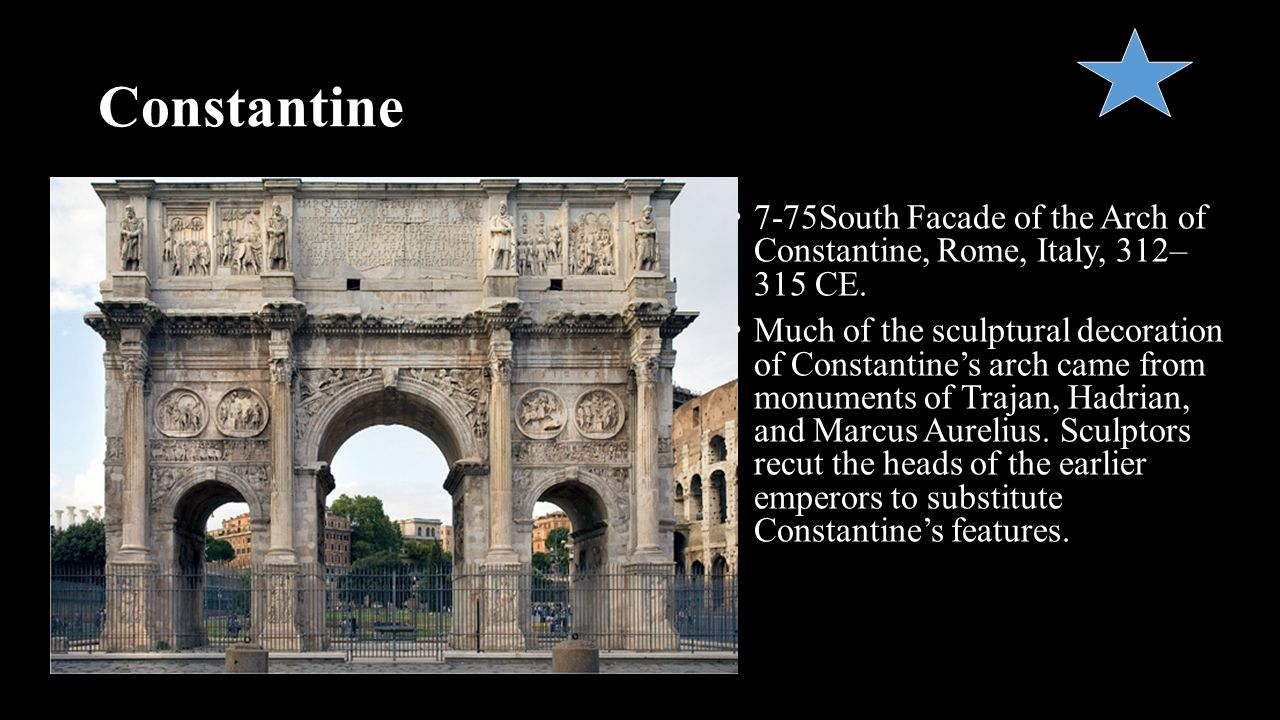 Constantine 7-75South Facade of the Arch of Constantine, Rome, Italy, 312– 315 CE. Much of the sculptural decoration of Constantine's arch came from m