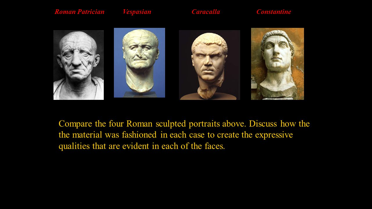 Compare the four Roman sculpted portraits above. Discuss how the the material was fashioned in each case to create the expressive qualities that are e