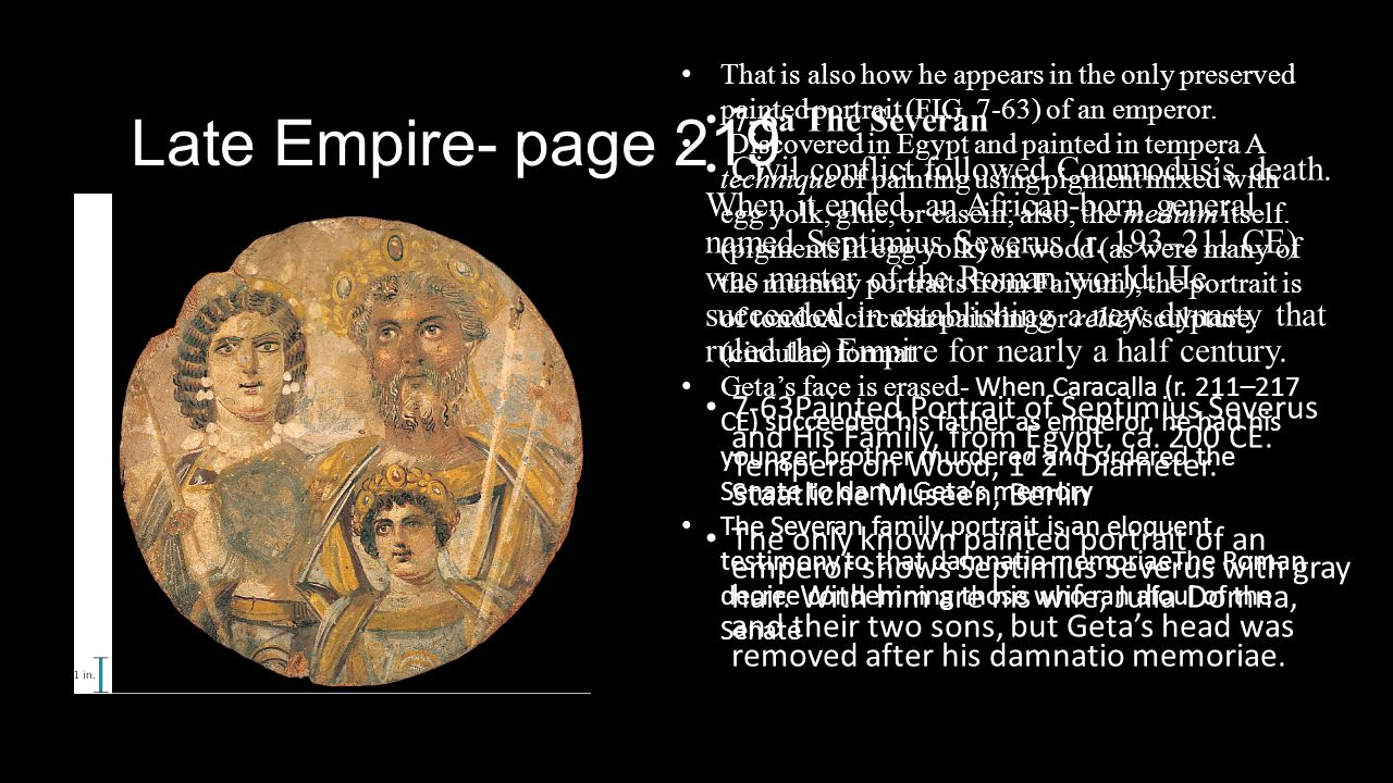 Late Empire- page 219 7-6a The Severan Civil conflict followed Commodus's death. When it ended, an African-born general named Septimius Severus (r. 19