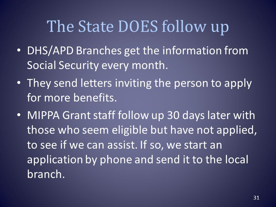 The State DOES follow up DHS/APD Branches get the information from Social Security every month.