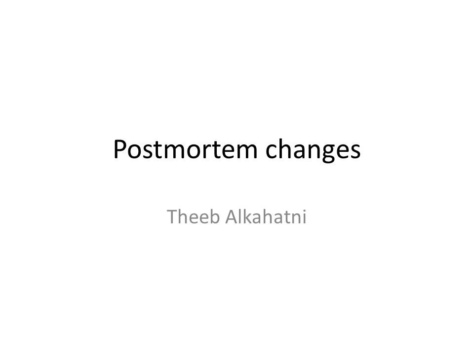 Postmortem changes Theeb Alkahatni