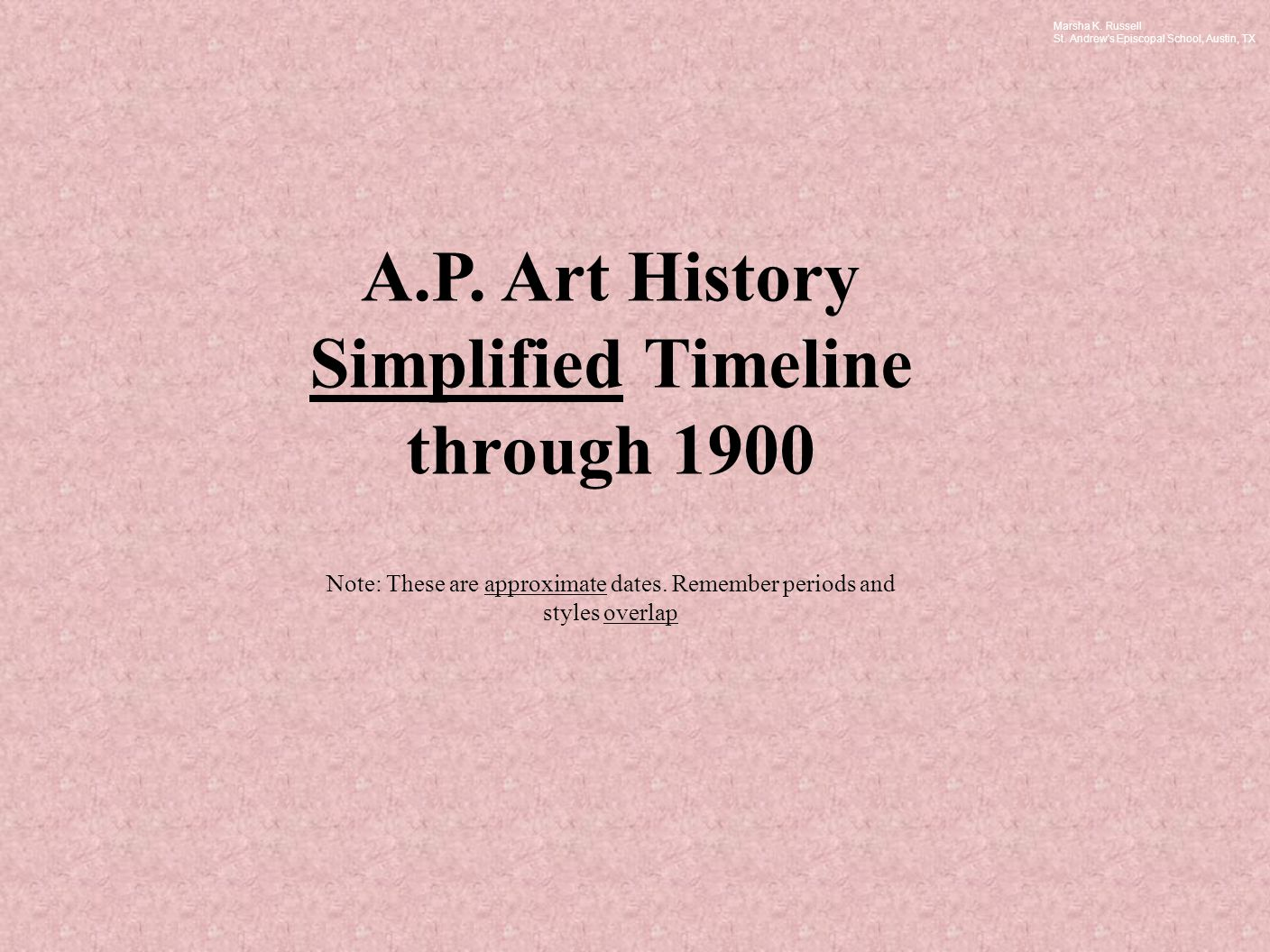 A.P. Art History Simplified Timeline through 1900 Note: These are approximate dates.