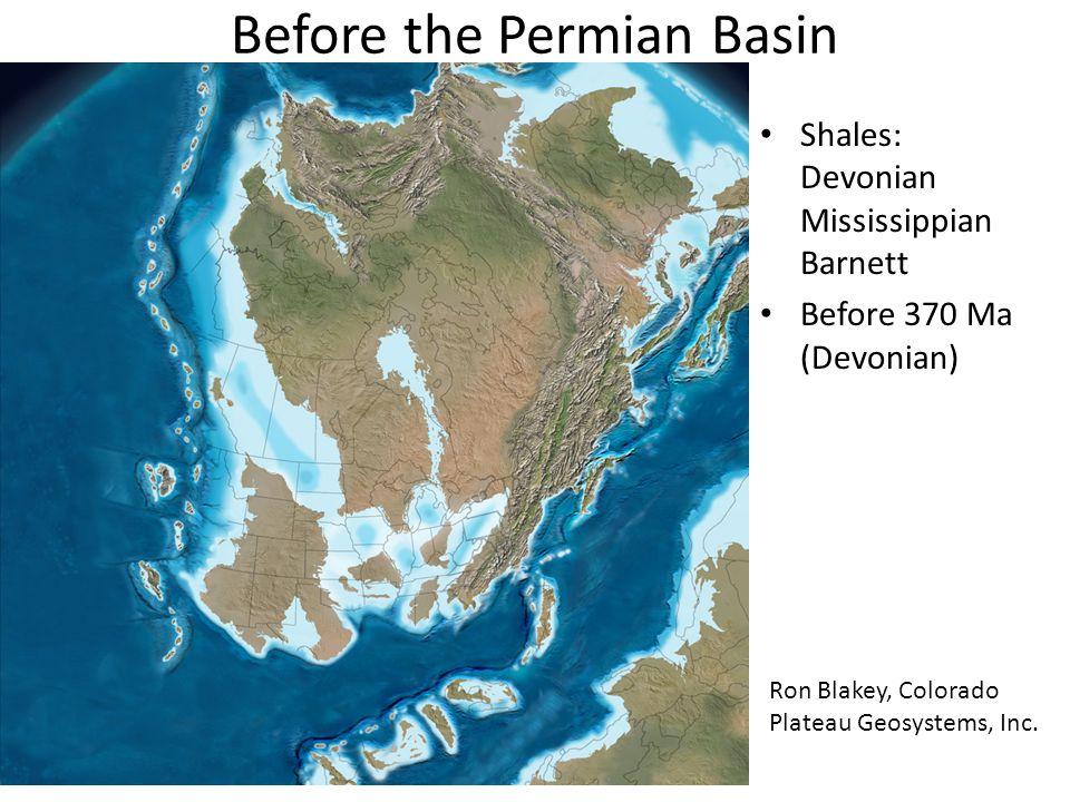 Before the Permian Basin Shales: Devonian Mississippian Barnett Before 370 Ma (Devonian) Ron Blakey, Colorado Plateau Geosystems, Inc.