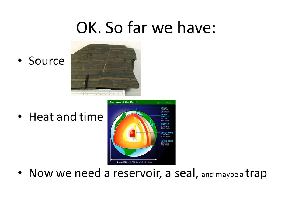 OK. So far we have: Source Heat and time Now we need a reservoir, a seal, and maybe a trap