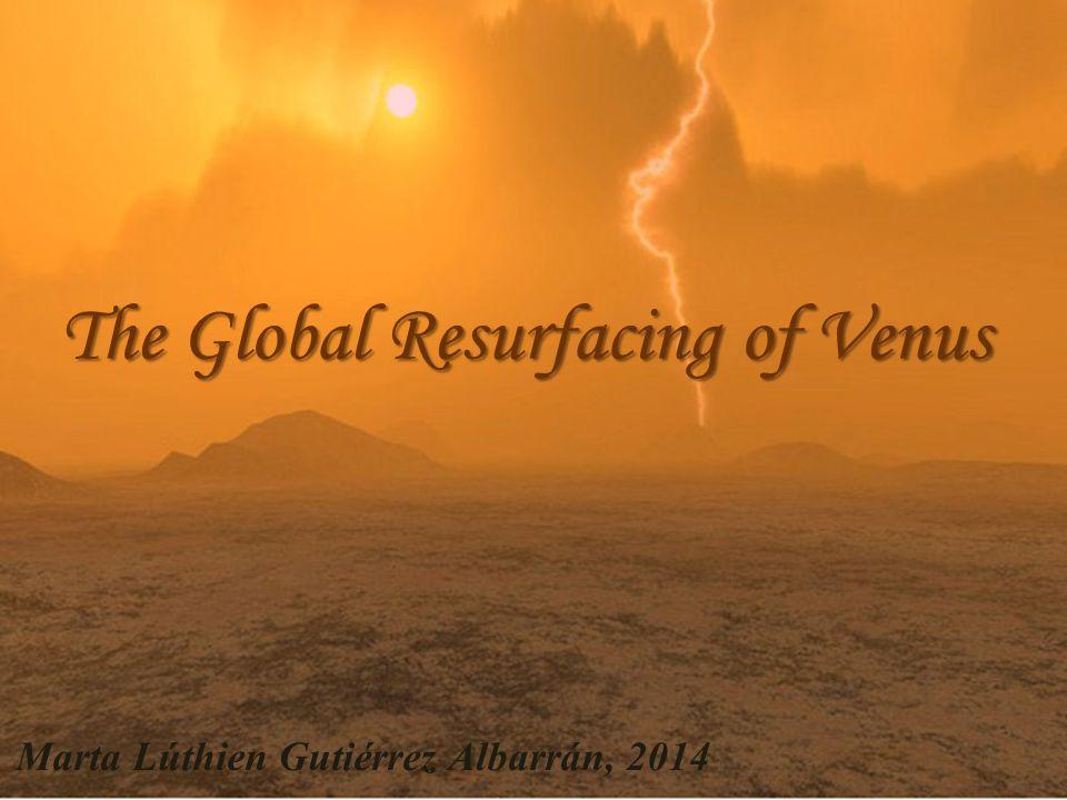 The Global Resurfacing of Venus Marta Lúthien Gutiérrez Albarrán, 2014