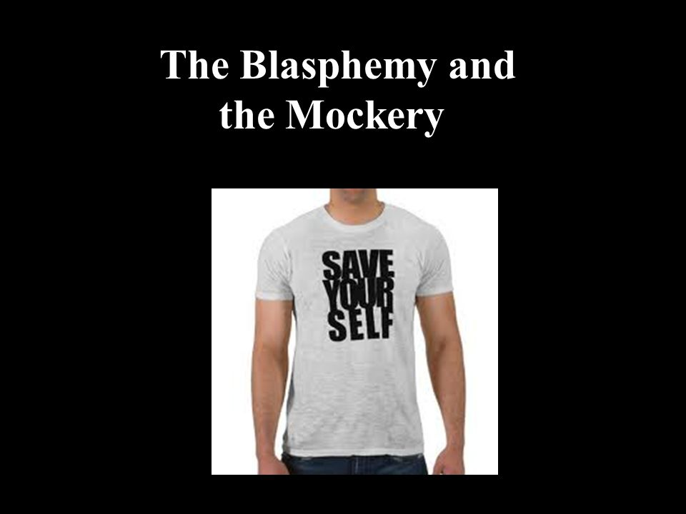 The Blasphemy and the Mockery
