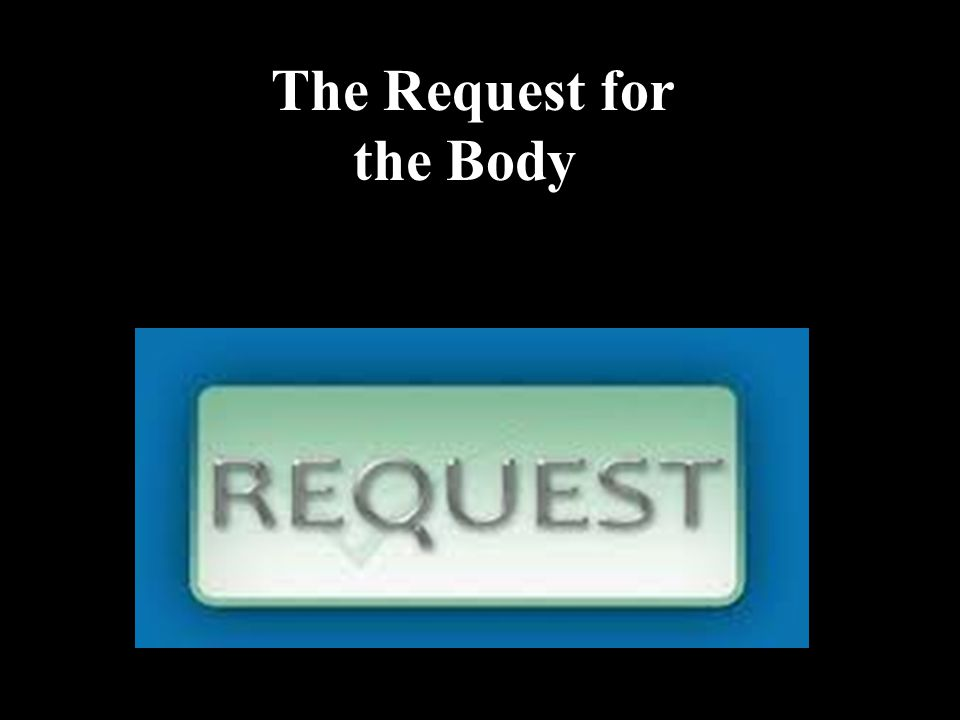 The Request for the Body