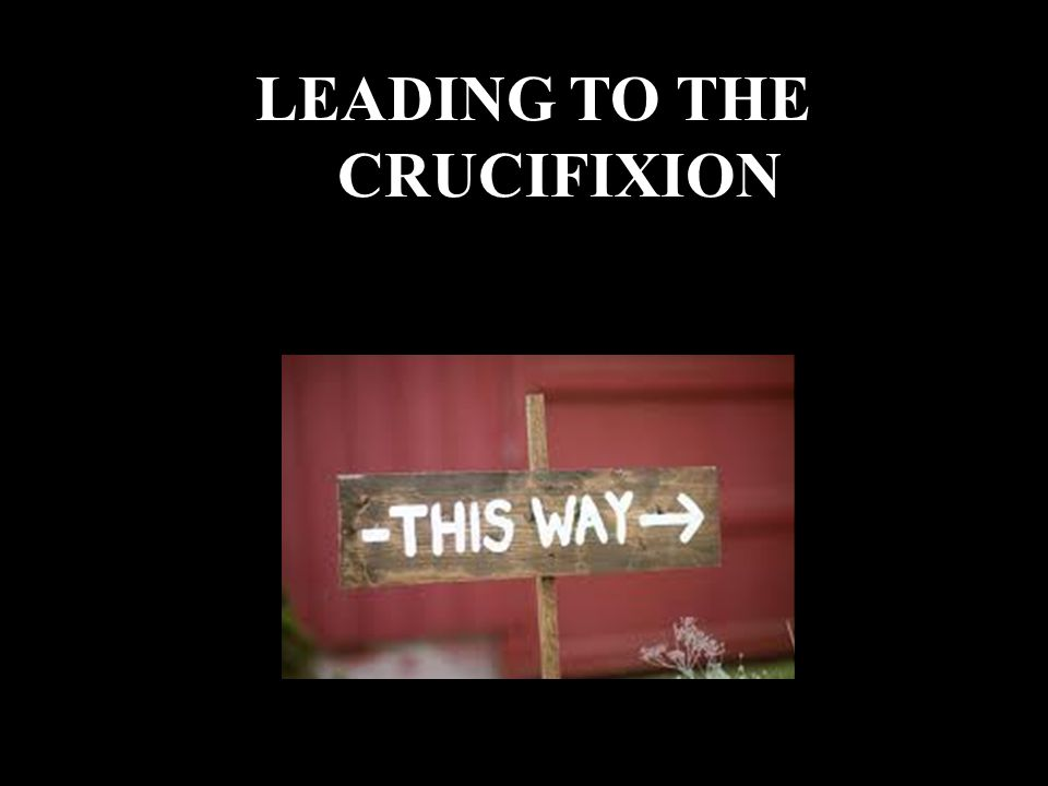 LEADING TO THE CRUCIFIXION