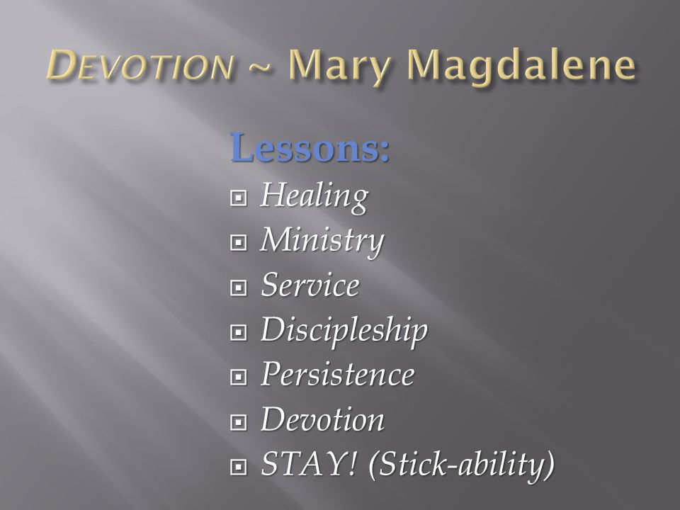 Lessons:  Healing  Ministry  Service  Discipleship  Persistence  Devotion  STAY.