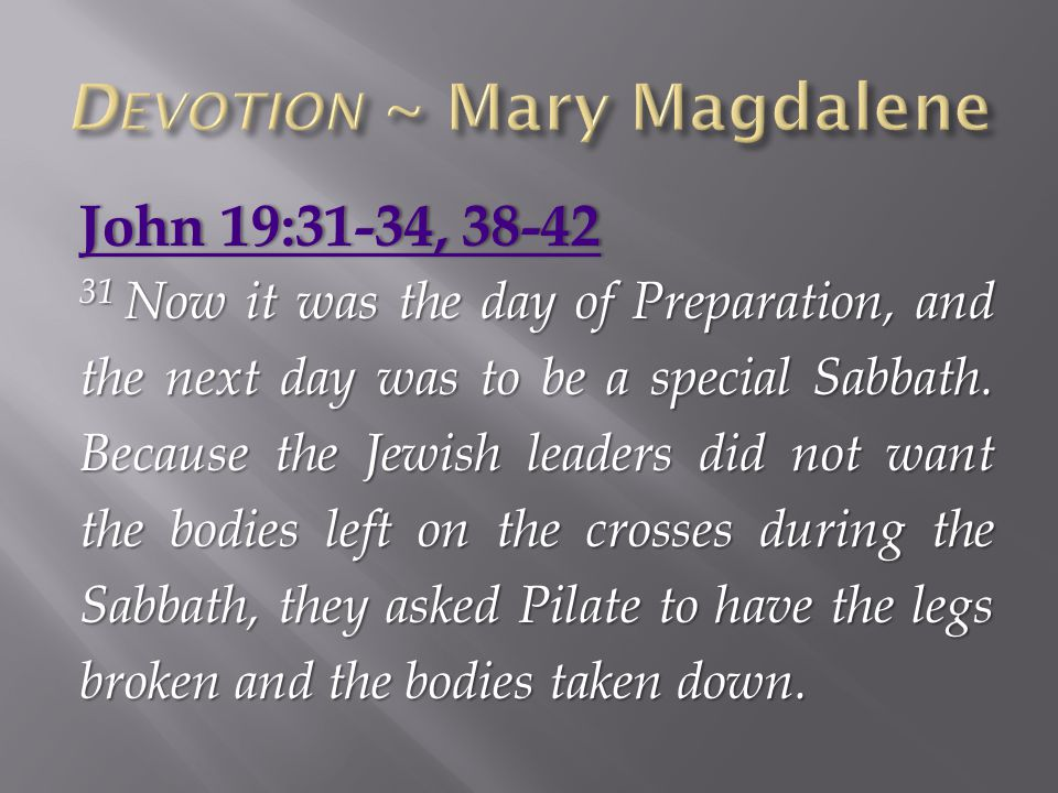 John 19:31-34, 38-42John 19:31-34, 38-42 31 Now it was the day of Preparation, and the next day was to be a special Sabbath.
