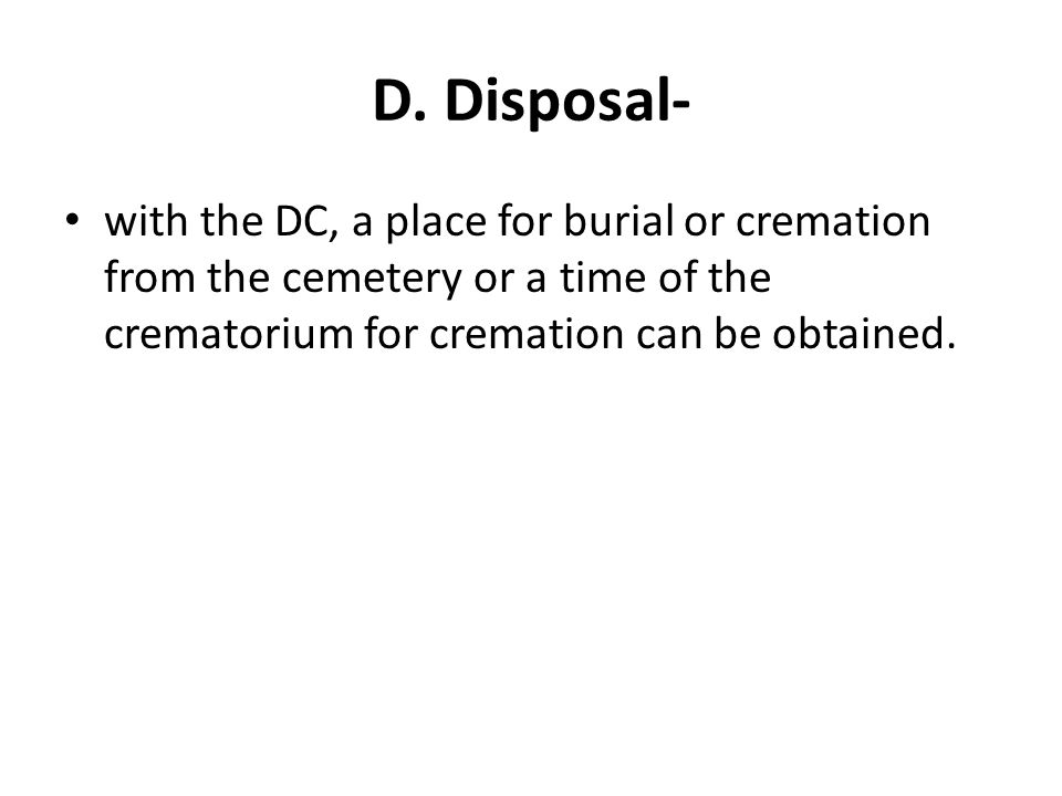 D. Disposal- with the DC, a place for burial or cremation from the cemetery or a time of the crematorium for cremation can be obtained.