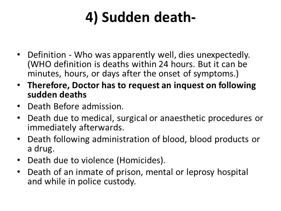 4) Sudden death- Definition - Who was apparently well, dies unexpectedly.